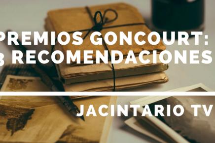Premios Goncourt: tresrecomendaciones