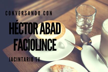 Conversando con Héctor AbadFaciolince